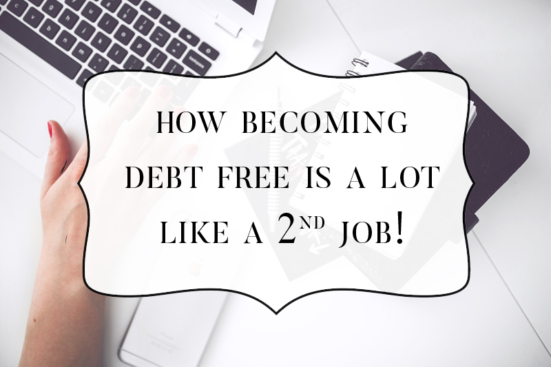 How becoming debt free is a lot like a 2nd or even 3rd job!