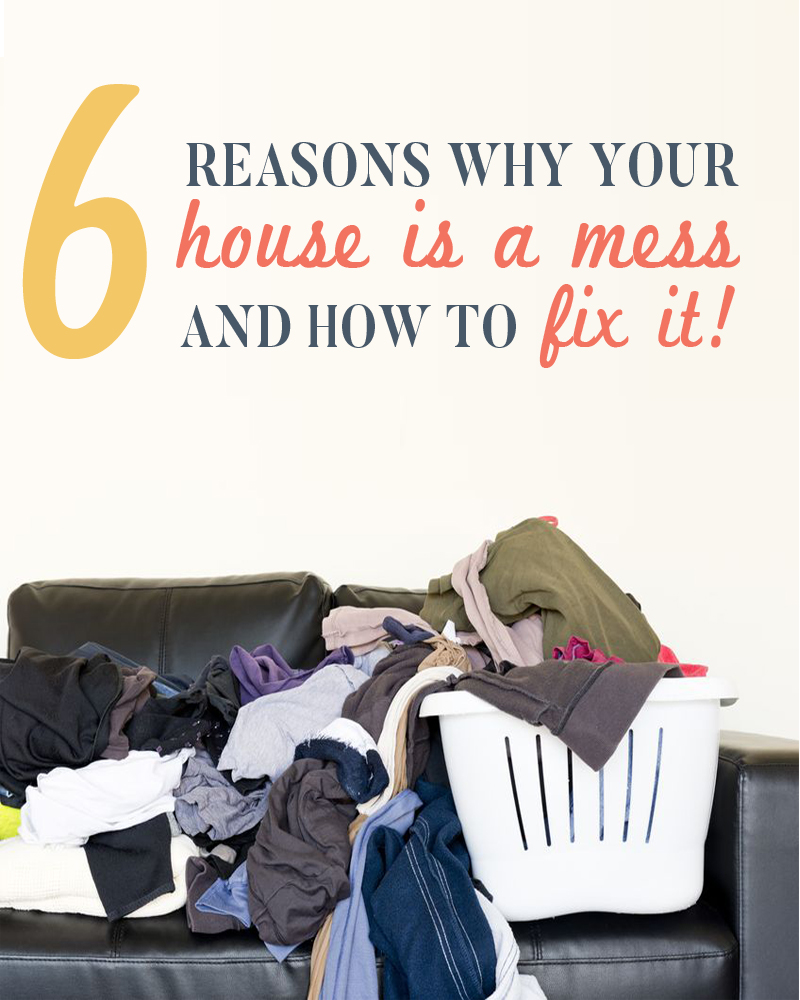 Reasons Why Your Have A Messy House And What You Can Do To Finally Get