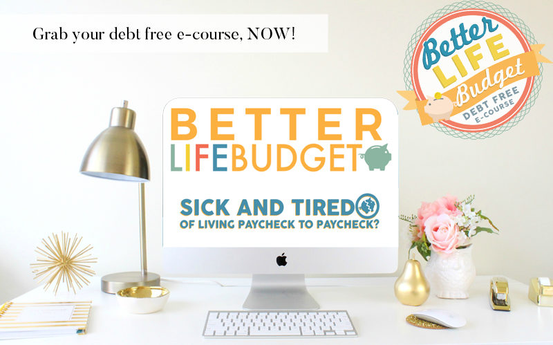 Better Life Budget – Debt Free E-Course!!