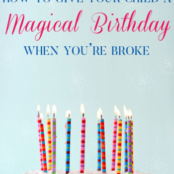 How to give your child a magical birthday when you're broke