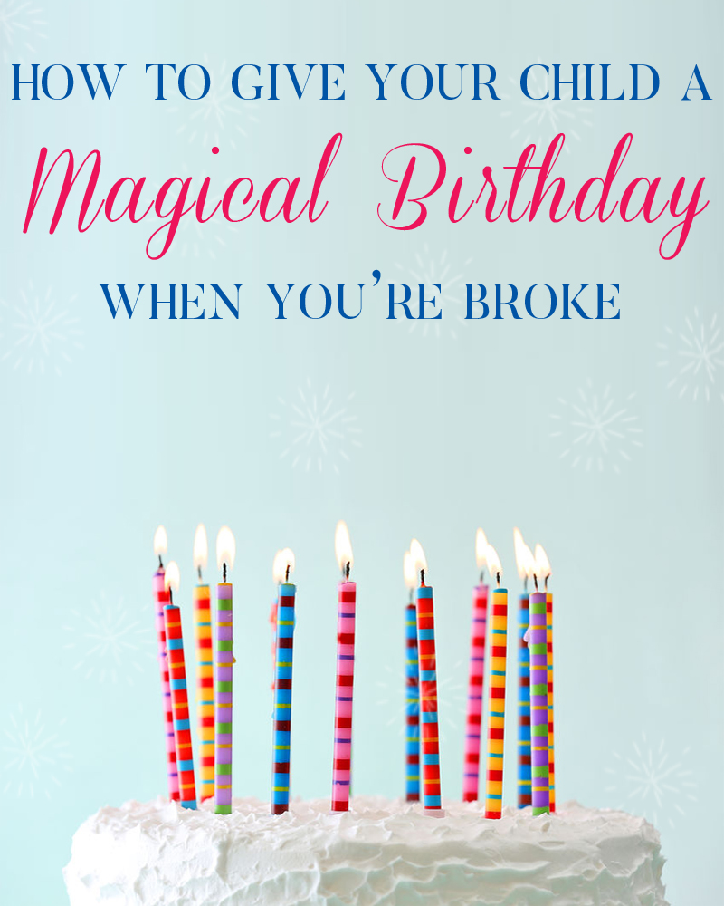 How To Give Your Child A Magical Birthday When You're
