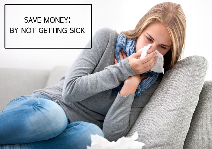 Save Money: by not getting sick